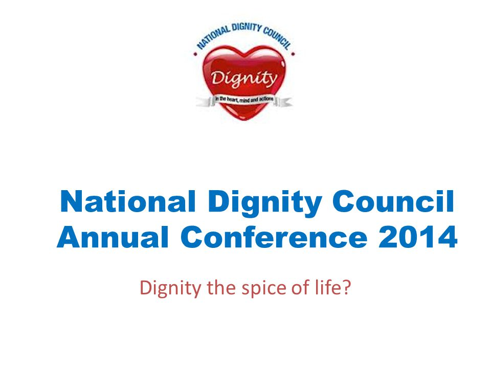 National Dignity Council Annual Conference 2014 Dignity the spice of life?