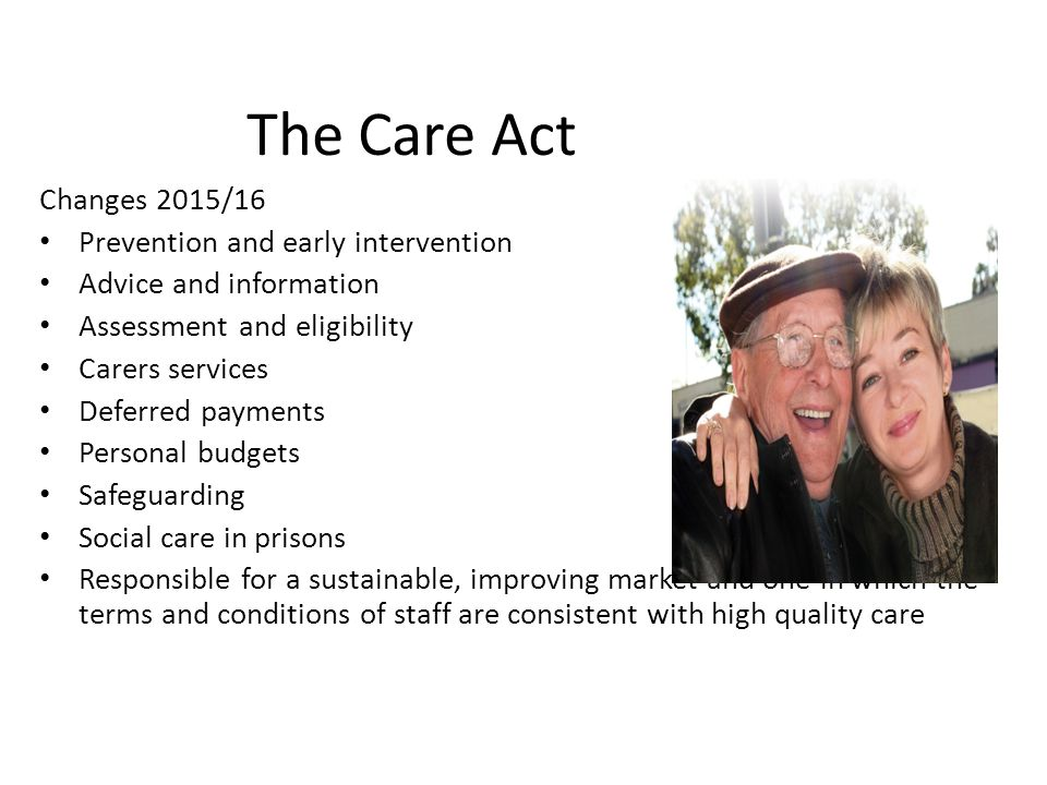 Changes 2015/16 Prevention and early intervention Advice and information Assessment and eligibility Carers services Deferred payments Personal budgets