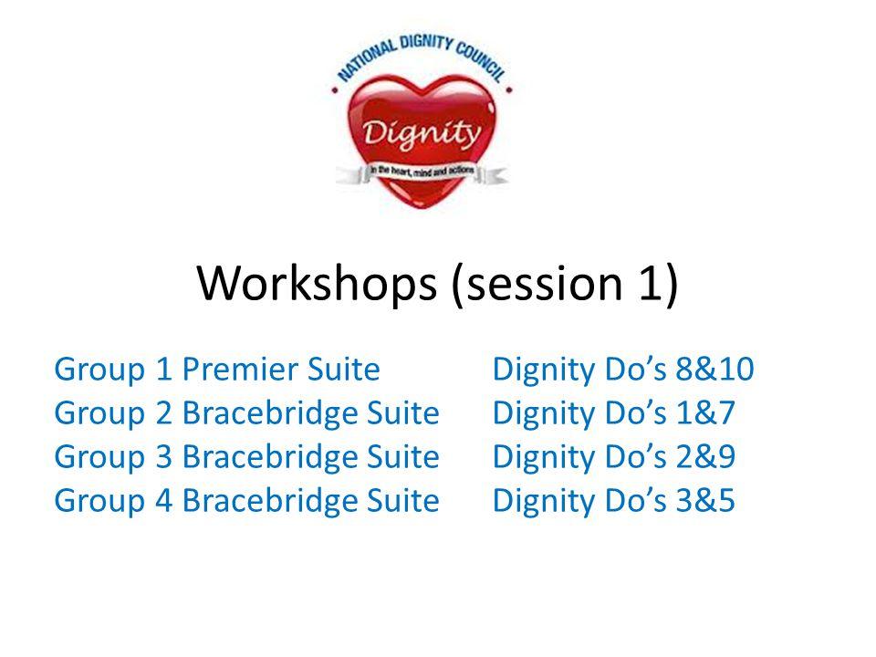 Workshops (session 1) Group 1 Premier Suite Dignity Do's 8&10 Group 2 Bracebridge SuiteDignity Do's 1&7 Group 3 Bracebridge Suite Dignity Do's 2&9 Gro