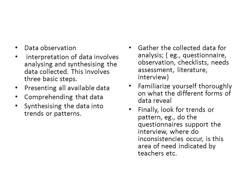 Data observation interpretation of data involves analysing and synthesising the data collected.
