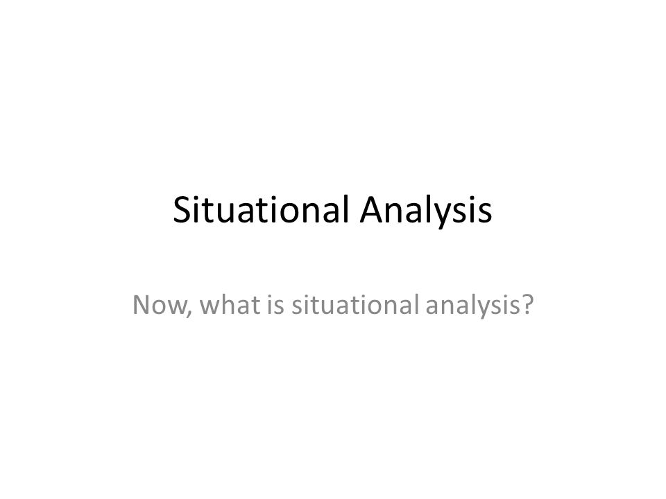 Situational Analysis Now, what is situational analysis