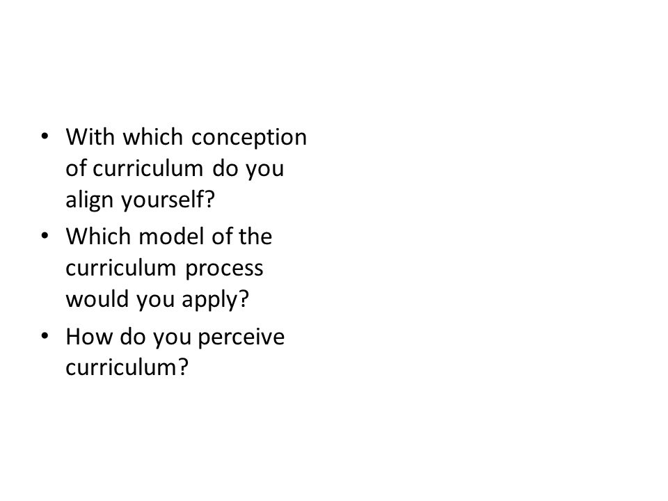 With which conception of curriculum do you align yourself.