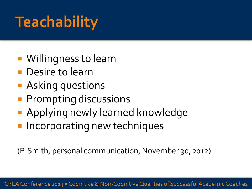  Willingness to learn  Desire to learn  Asking questions  Prompting discussions  Applying newly learned knowledge  Incorporating new techniques