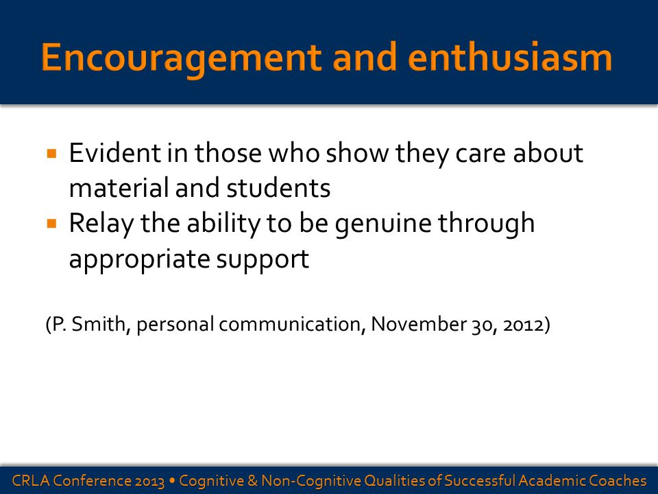  Evident in those who show they care about material and students  Relay the ability to be genuine through appropriate support (P. Smith, personal co