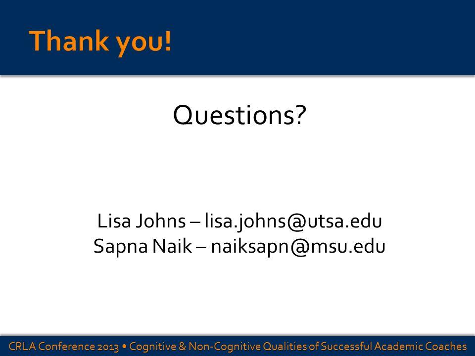 Questions Lisa Johns – lisa.johns@utsa.edu Sapna Naik – naiksapn@msu.edu