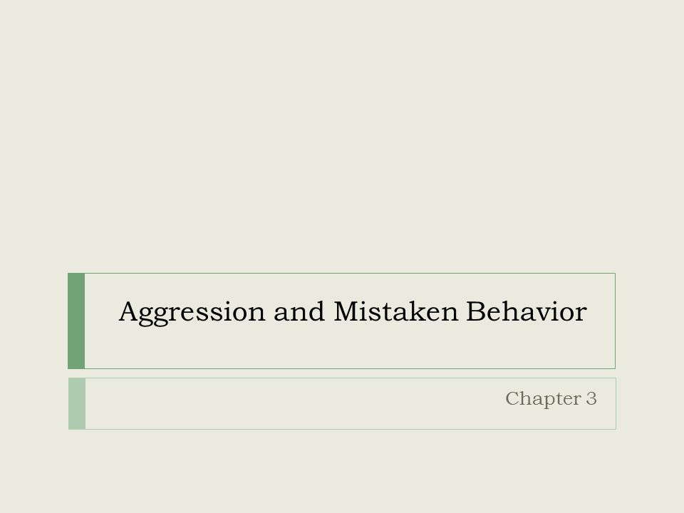 Aggression and Mistaken Behavior Chapter 3