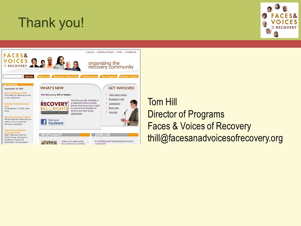 Tom Hill Director of Programs Faces & Voices of Recovery thill@facesanadvoicesofrecovery.org Thank you!
