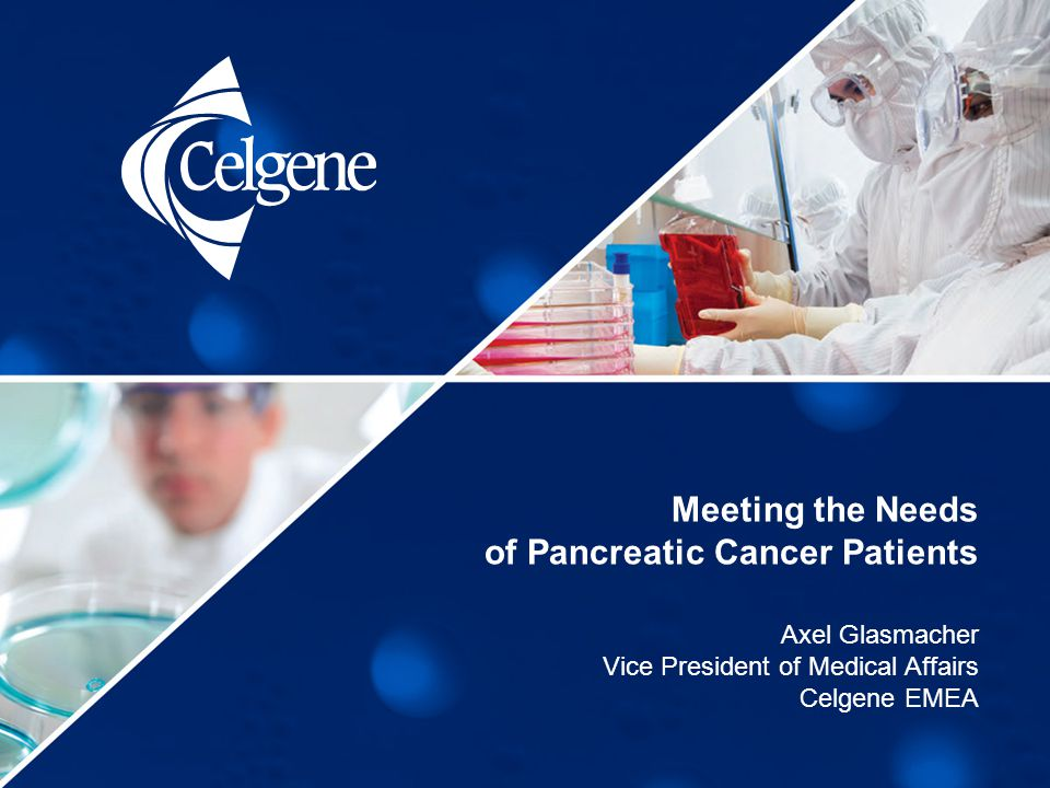 Meeting the Needs of Pancreatic Cancer Patients Axel Glasmacher Vice President of Medical Affairs Celgene EMEA
