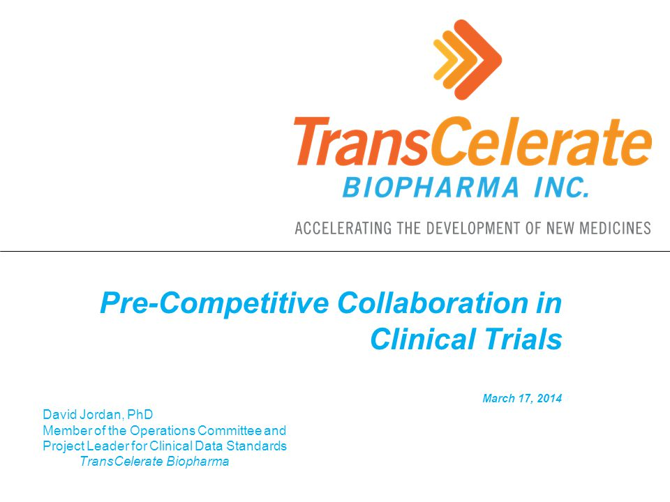 David Jordan, PhD Member of the Operations Committee and Project Leader for Clinical Data Standards TransCelerate Biopharma Pre-Competitive Collaborat