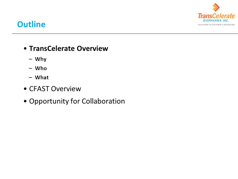 Outline TransCelerate Overview –Why –Who –What CFAST Overview Opportunity for Collaboration 2