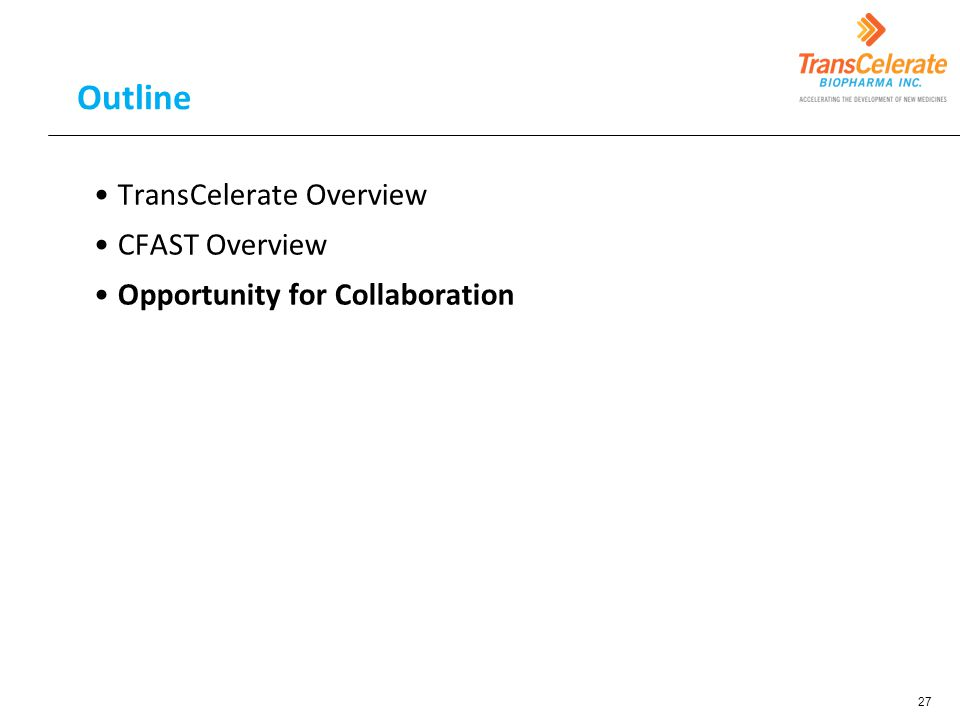Outline TransCelerate Overview CFAST Overview Opportunity for Collaboration 27
