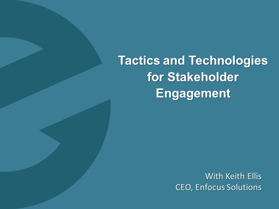 0 Tactics and Technologies for Stakeholder Engagement With Keith Ellis CEO, Enfocus Solutions