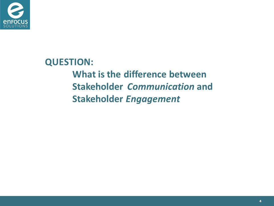 4 QUESTION: What is the difference between StakeholderCommunication and Stakeholder Engagement