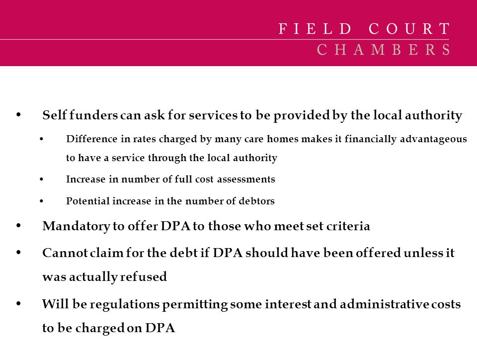 Self funders can ask for services to be provided by the local authority Difference in rates charged by many care homes makes it financially advantageo