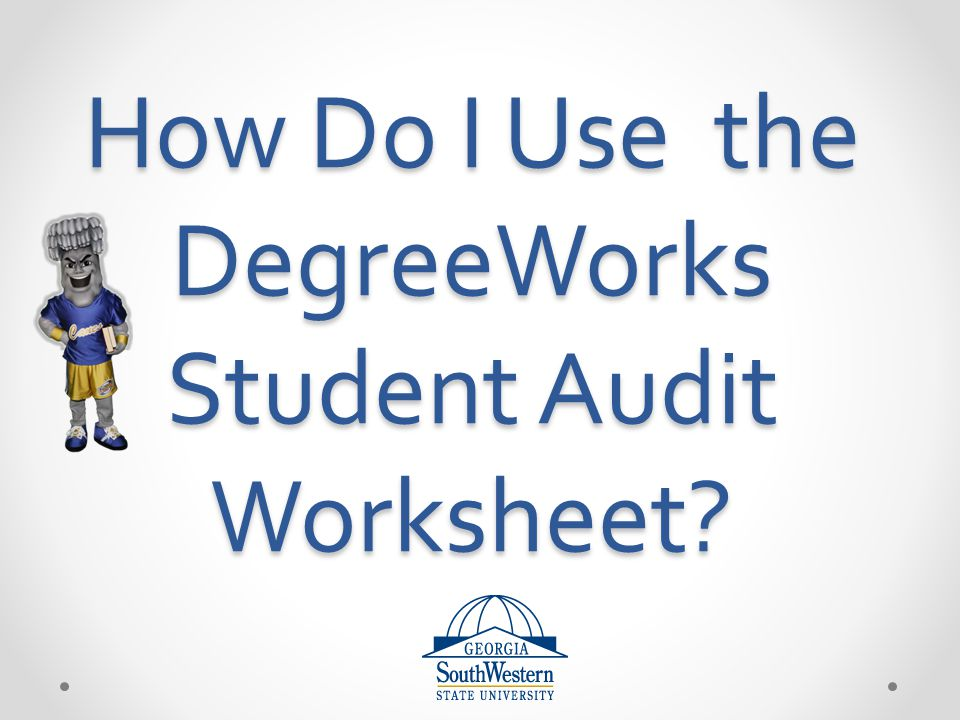 How Do I Use the DegreeWorks Student Audit Worksheet