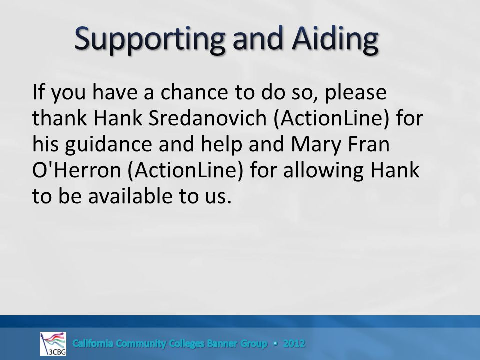 If you have a chance to do so, please thank Hank Sredanovich (ActionLine) for his guidance and help and Mary Fran O Herron (ActionLine) for allowing Hank to be available to us.