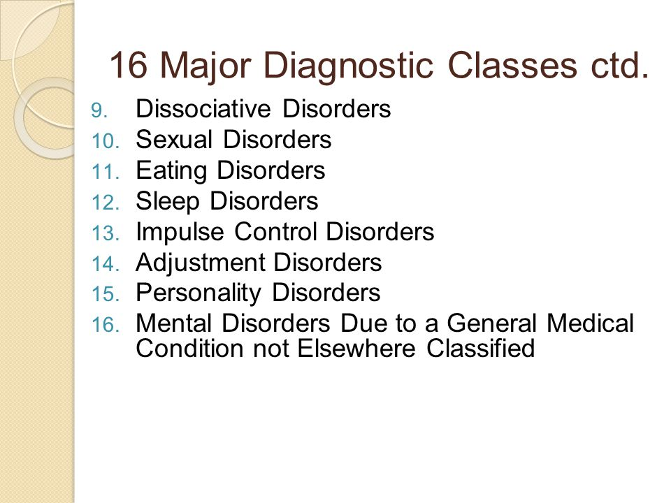 16 Major Diagnostic Classes ctd. 9. Dissociative Disorders 10.