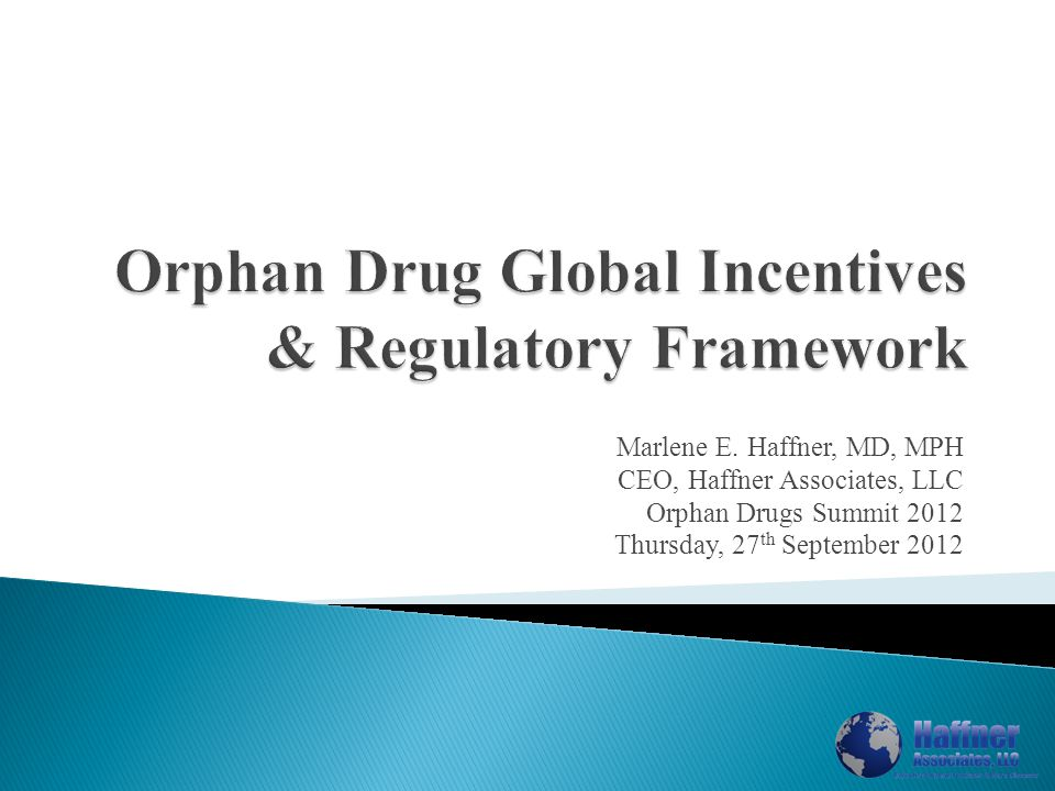 Marlene E. Haffner, MD, MPH CEO, Haffner Associates, LLC Orphan Drugs Summit 2012 Thursday, 27 th September 2012