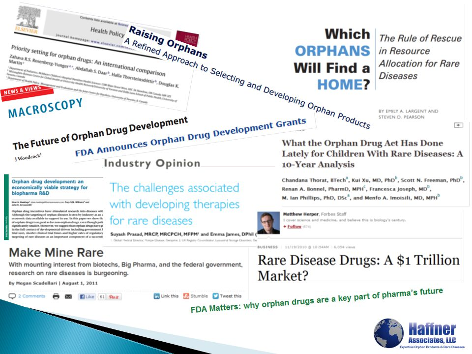  Slow pharma industry growth ◦ Patent expiration ◦ Generic Competition ◦ Drying Pipelines ◦ Biosimilars ◦ Regulatory Guidelines  Lack of Investor Interest ◦ Reduction in ROI ◦ Lack of Success ◦ Economic Uncertainty  Orphan Products Save the Day!?