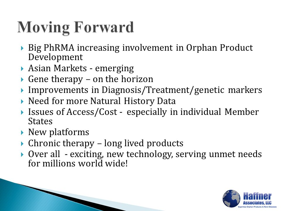  Big PhRMA increasing involvement in Orphan Product Development  Asian Markets - emerging  Gene therapy – on the horizon  Improvements in Diagnosi