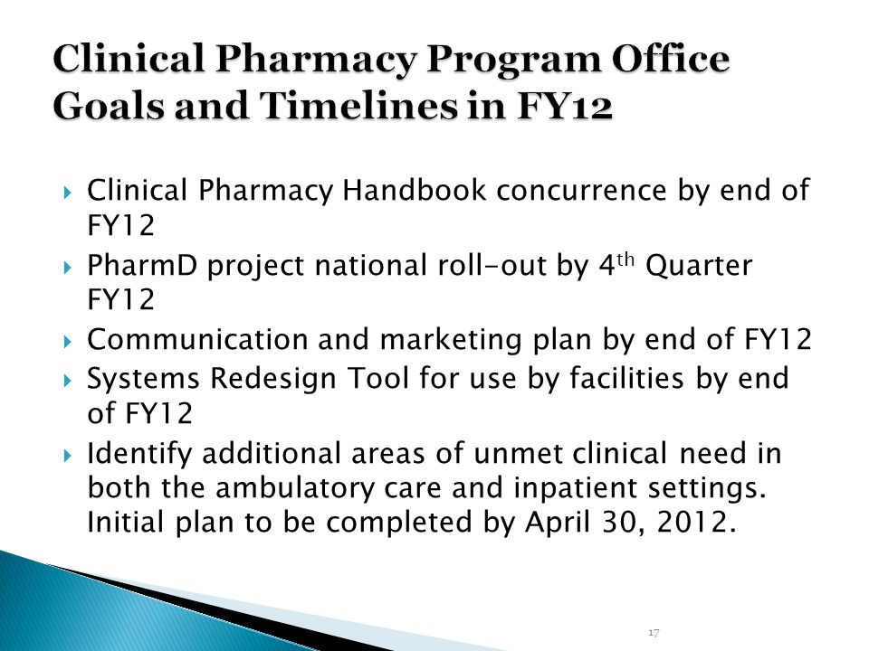  Clinical Pharmacy Handbook concurrence by end of FY12  PharmD project national roll-out by 4 th Quarter FY12  Communication and marketing plan by