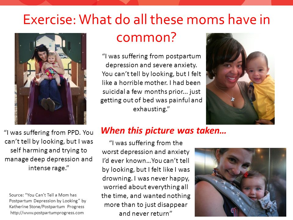 Exercise: What do all these moms have in common. 16 I was suffering from PPD.