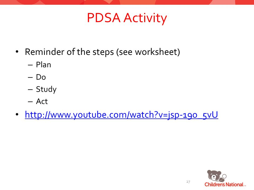 PDSA Activity Reminder of the steps (see worksheet) – Plan – Do – Study – Act http://www.youtube.com/watch v=jsp-19o_5vU 27