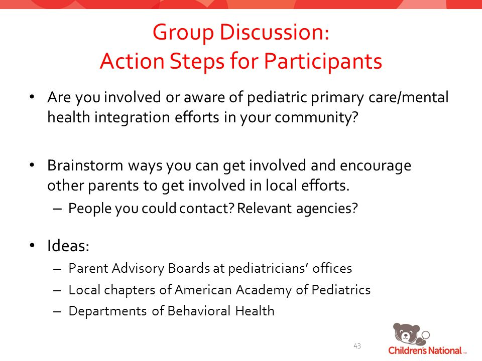 Group Discussion: Action Steps for Participants Are you involved or aware of pediatric primary care/mental health integration efforts in your community.