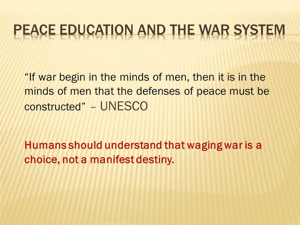 """If war begin in the minds of men, then it is in the minds of men that the defenses of peace must be constructed"" – UNESCO Humans should understand th"