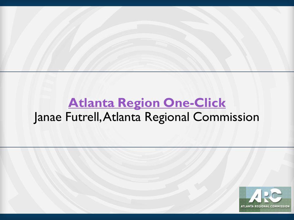 Atlanta Region One-Click Atlanta Region One-Click Janae Futrell, Atlanta Regional Commission
