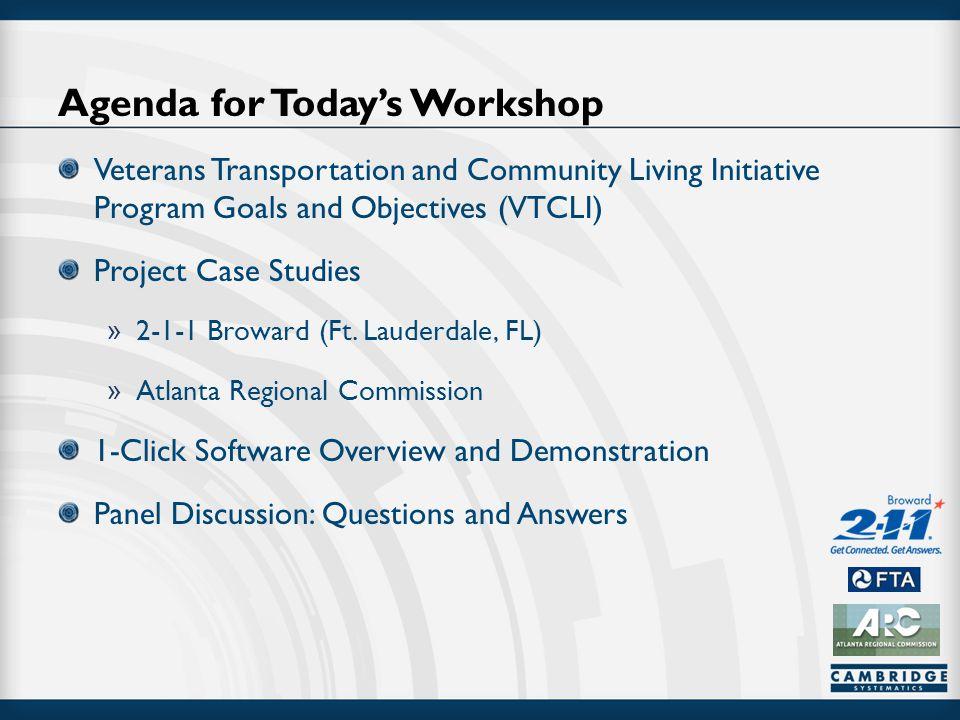 Agenda for Today's Workshop Veterans Transportation and Community Living Initiative Program Goals and Objectives (VTCLI) Project Case Studies » 2-1-1 Broward (Ft.