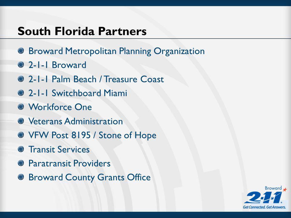 South Florida Partners Broward Metropolitan Planning Organization 2-1-1 Broward 2-1-1 Palm Beach / Treasure Coast 2-1-1 Switchboard Miami Workforce On