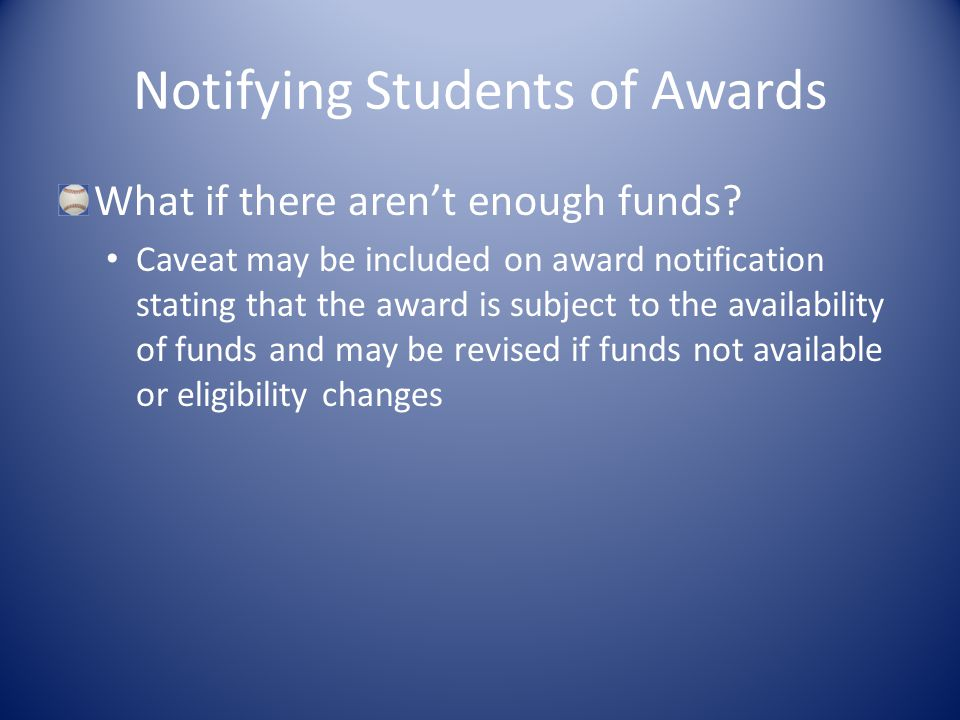 Notifying Students of Awards What if there aren't enough funds.