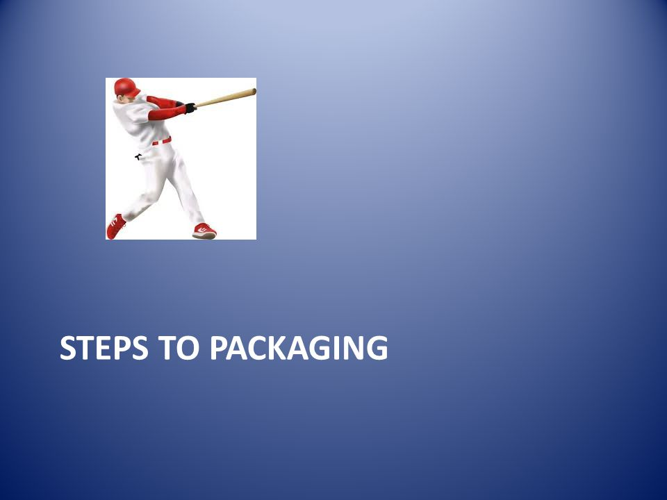 STEPS TO PACKAGING