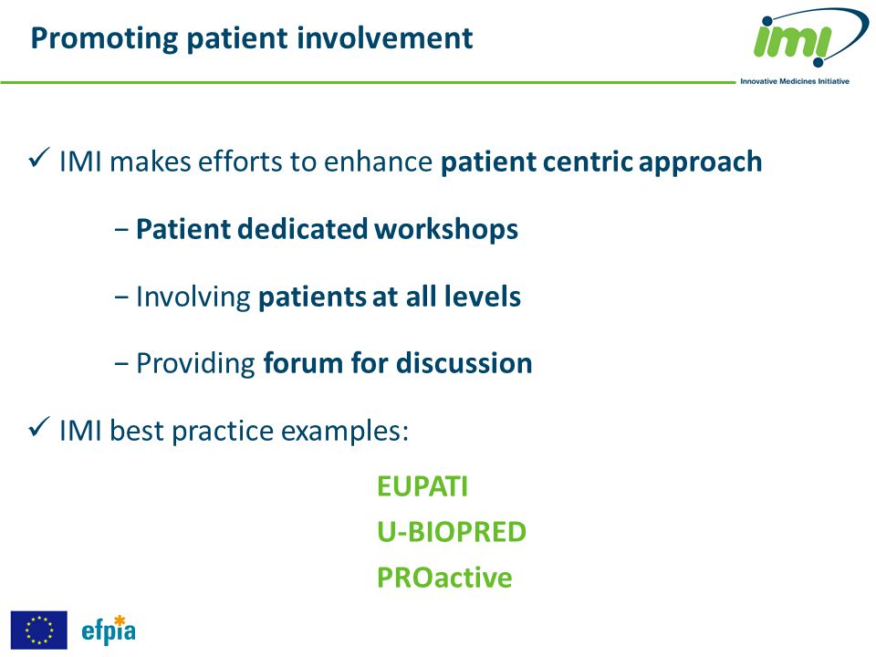 Promoting patient involvement IMI makes efforts to enhance patient centric approach −Patient dedicated workshops −Involving patients at all levels −Pr