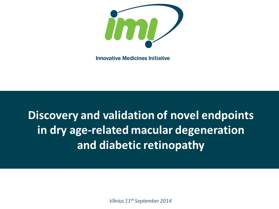 Discovery and validation of novel endpoints in dry age-related macular degeneration and diabetic retinopathy Vilnius 11 th September 2014