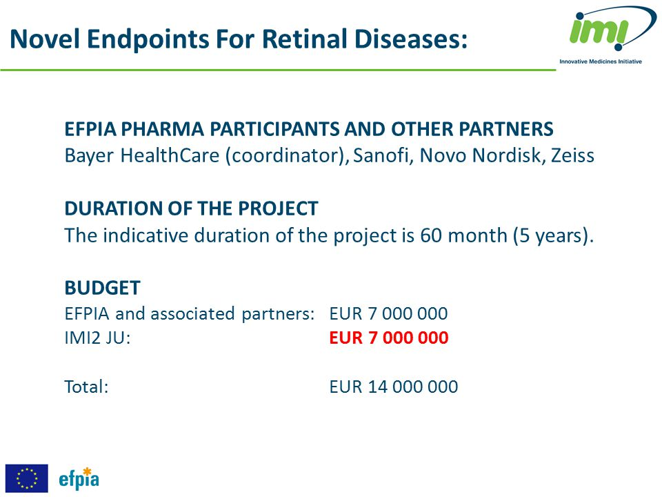 EFPIA PHARMA PARTICIPANTS AND OTHER PARTNERS Bayer HealthCare (coordinator), Sanofi, Novo Nordisk, Zeiss DURATION OF THE PROJECT The indicative durati