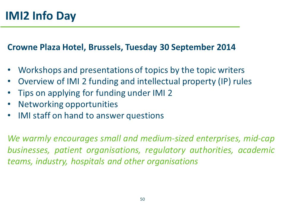 Crowne Plaza Hotel, Brussels, Tuesday 30 September 2014 Workshops and presentations of topics by the topic writers Overview of IMI 2 funding and intel