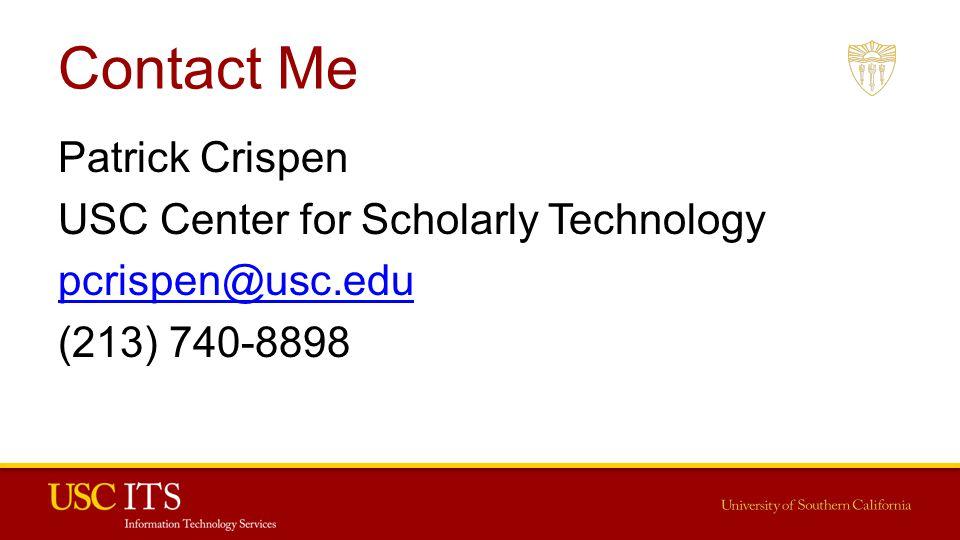 Contact Me Patrick Crispen USC Center for Scholarly Technology pcrispen@usc.edu (213) 740-8898