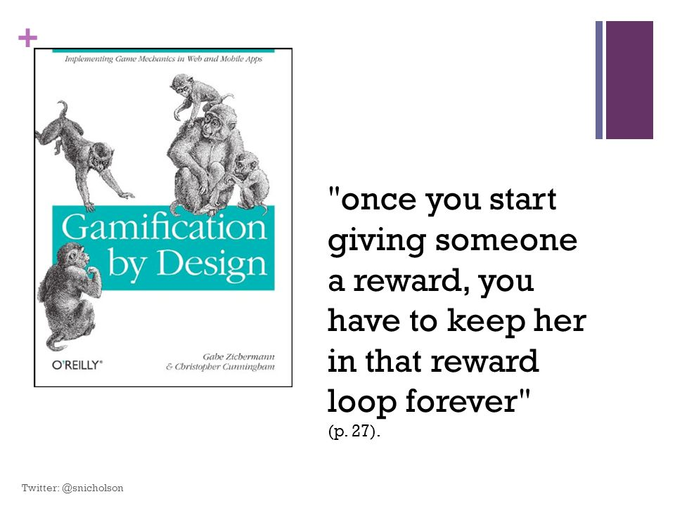 + once you start giving someone a reward, you have to keep her in that reward loop forever (p.