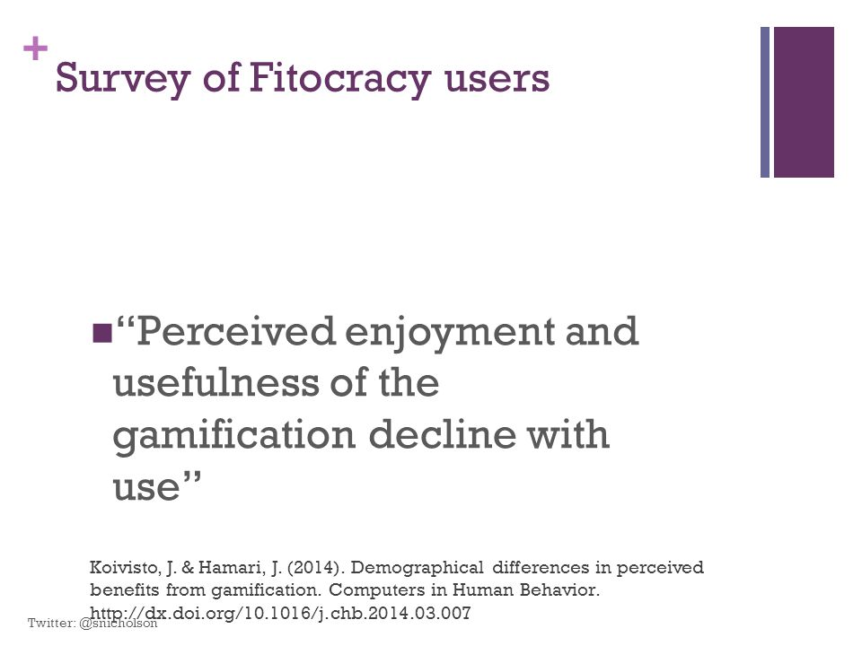 """+ Survey of Fitocracy users """"Perceived enjoyment and usefulness of the gamification decline with use"""" Koivisto, J. & Hamari, J. (2014). Demographical"""