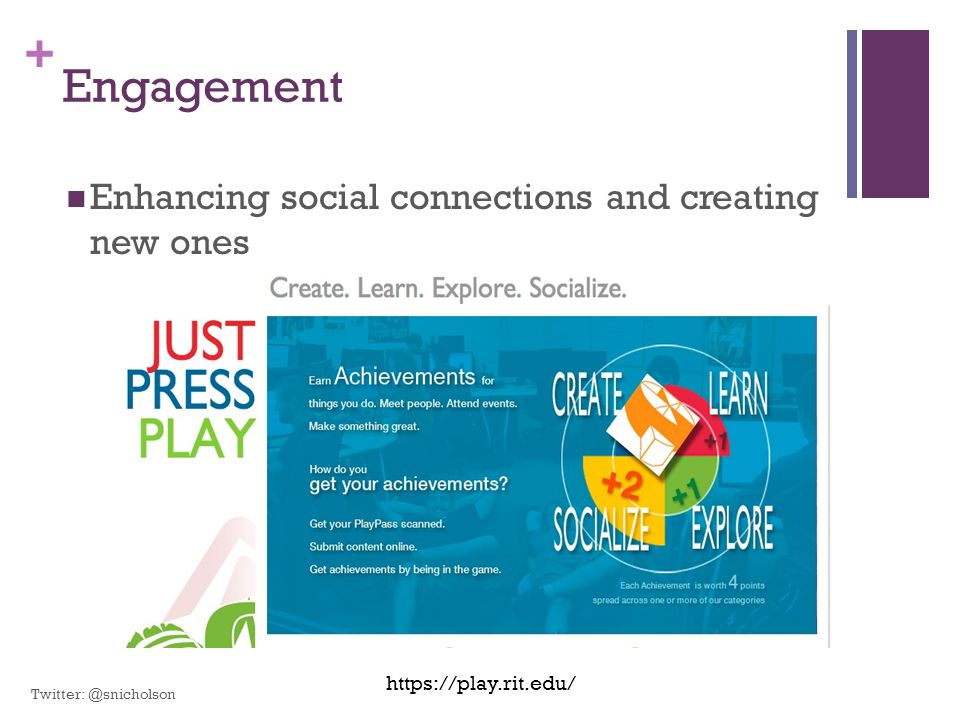 + Engagement Enhancing social connections and creating new ones https://play.rit.edu/ Twitter: @snicholson
