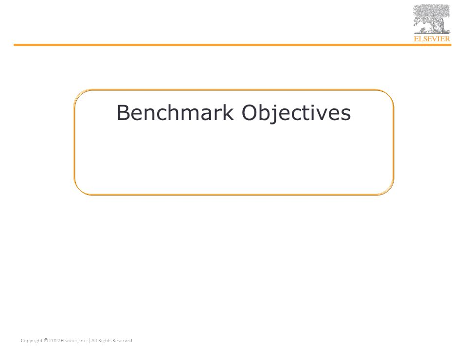 Benchmark Objectives Copyright © 2012 Elsevier, Inc. | All Rights Reserved