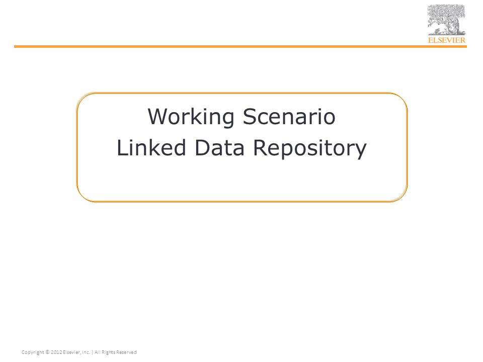 Working Scenario Linked Data Repository Copyright © 2012 Elsevier, Inc. | All Rights Reserved