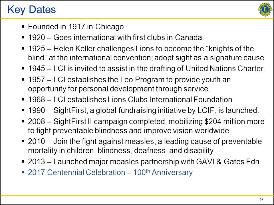 16 Key Dates  Founded in 1917 in Chicago  1920 – Goes international with first clubs in Canada.
