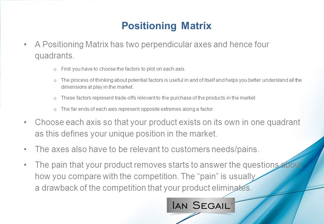 Positioning Matrix A Positioning Matrix has two perpendicular axes and hence four quadrants.