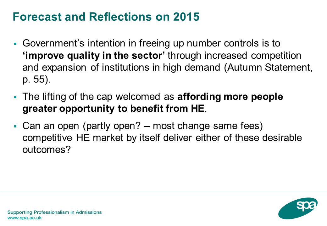 Forecast and Reflections on 2015  Government's intention in freeing up number controls is to 'improve quality in the sector' through increased competition and expansion of institutions in high demand (Autumn Statement, p.
