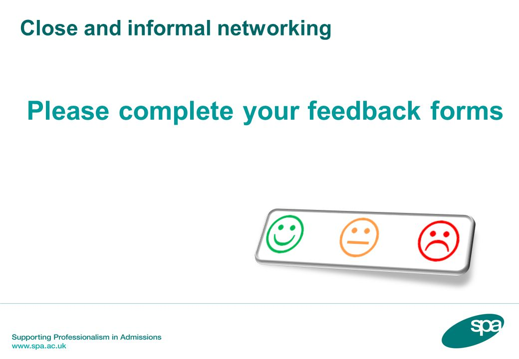 Close and informal networking Please complete your feedback forms