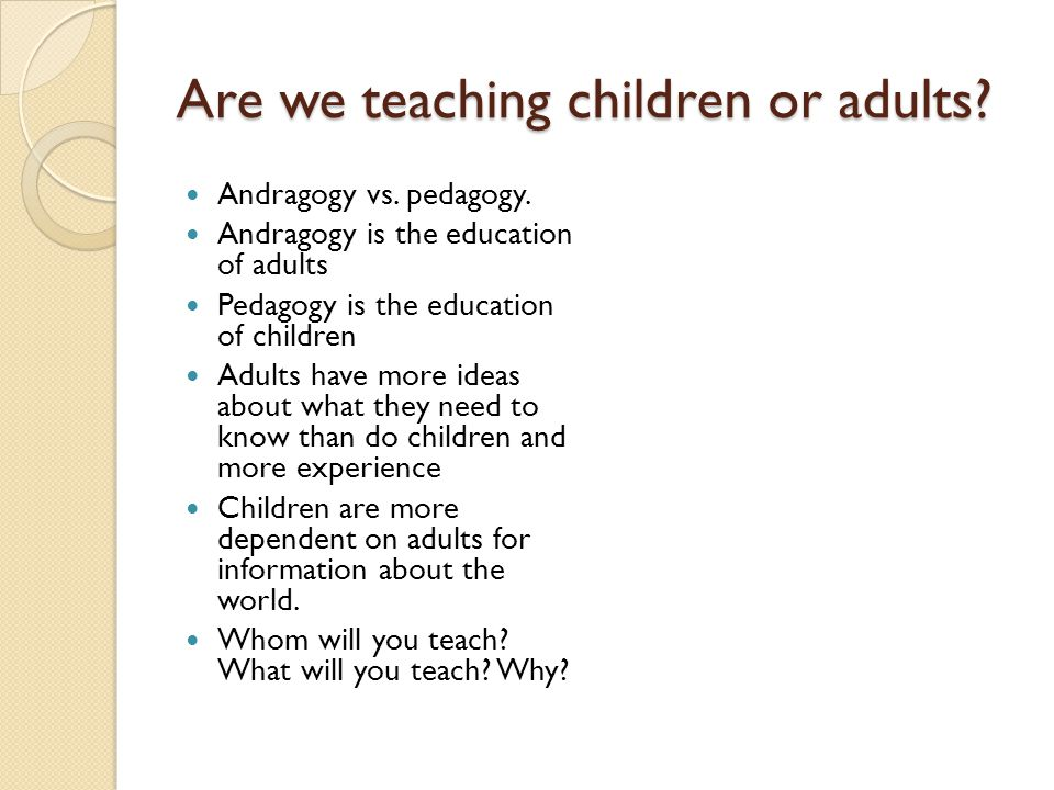 Are we teaching children or adults. Andragogy vs.