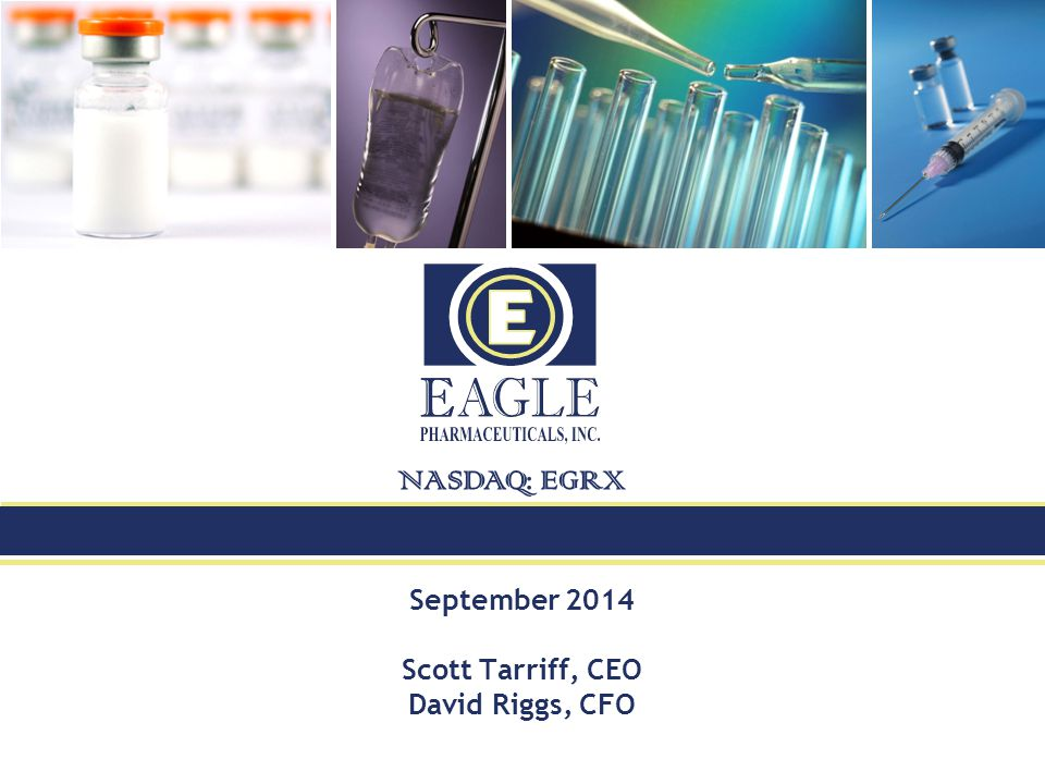 2 Forward Looking Statements 2 This presentation contains certain forward-looking information about Eagle Pharmaceuticals that is intended to be covered by the safe harbor for forward-looking statements provided by the Private Securities Litigation Reform Act of 1995, as amended.